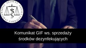 GIF wydał komunikat w sprawie sprzedaży w aptekach środków dezynfekujących do ciała oraz służących do dezynfekcji sprzętów codziennego użytku.