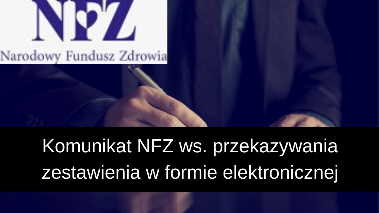 Narodowy Fundusz Zdrowia rekomenduje przekazywanie uzgodnionego zestawienia zbiorczego do właściwego oddziału wojewódzkiego NFZ drogą elektroniczną.