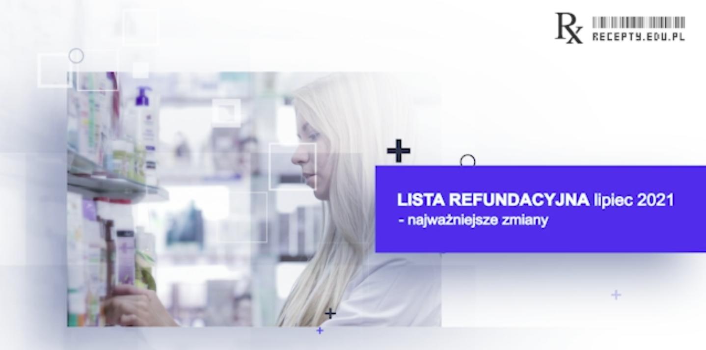 Najnowsza lista refundacyjna obowiązuje od 1 lipca 2021 r. (fot. rx.edu.pl).